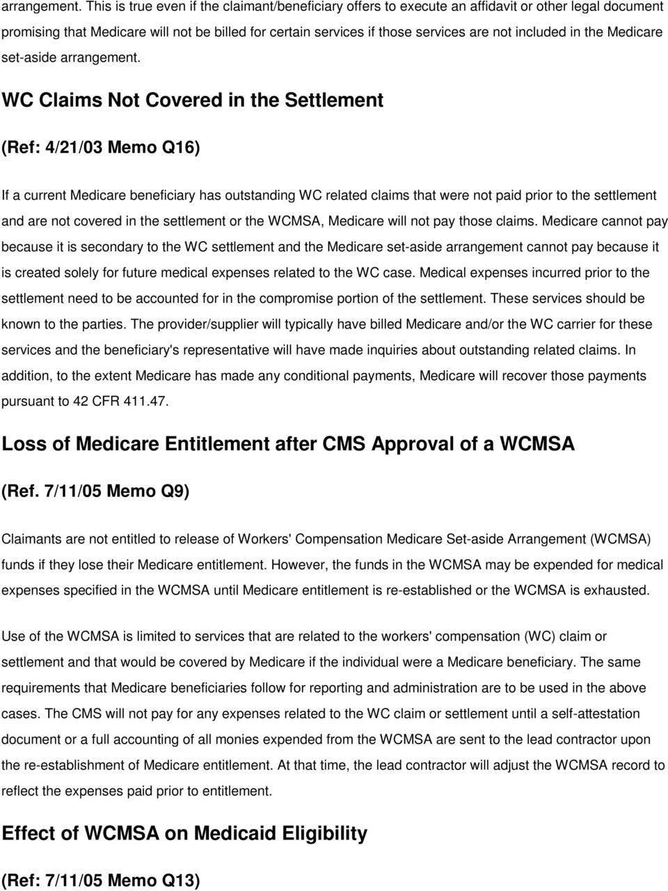 in the Medicare set-aside  WC Claims Not Covered in the Settlement (Ref: 4/21/03 Memo Q16) If a current Medicare beneficiary has outstanding WC related claims that were not paid prior to the