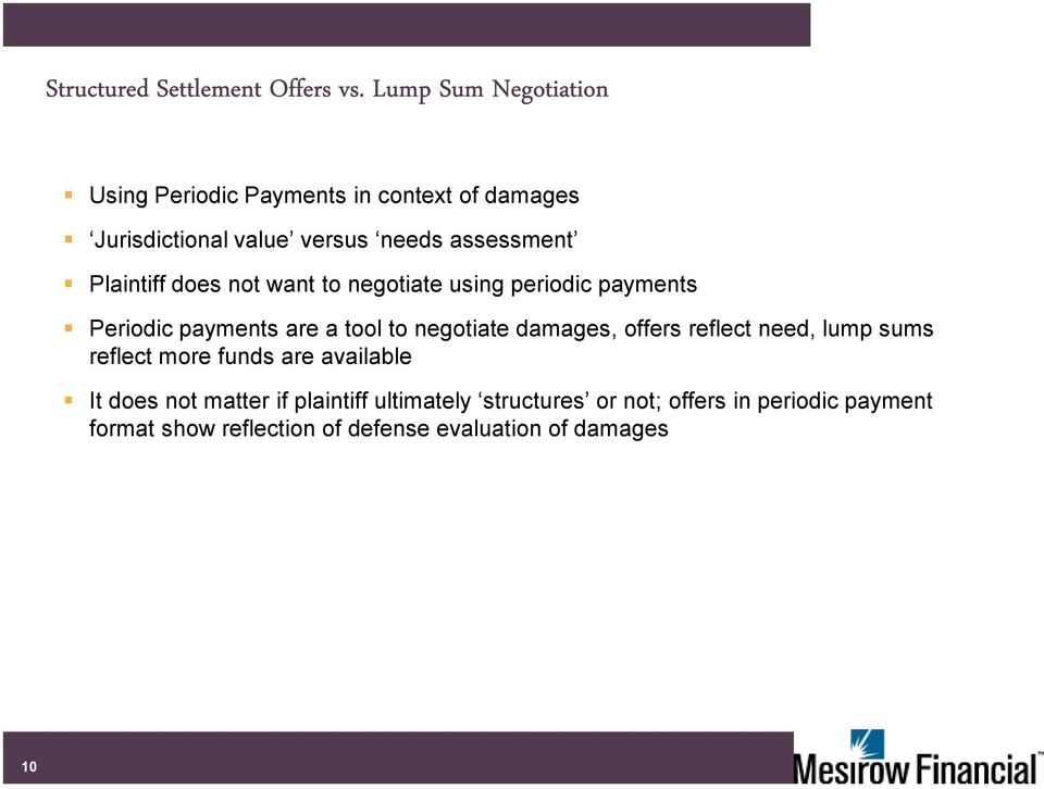 Plaintiff does not want to negotiate using periodic payments Periodic payments are a tool to negotiate damages,