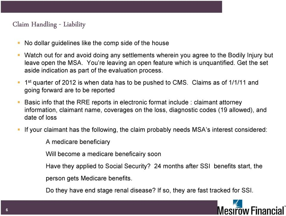 Claims as of 1/1/11 and going forward are to be reported Basic info that the RRE reports in electronic format include : claimant attorney information, claimant name, coverages on the loss, diagnostic