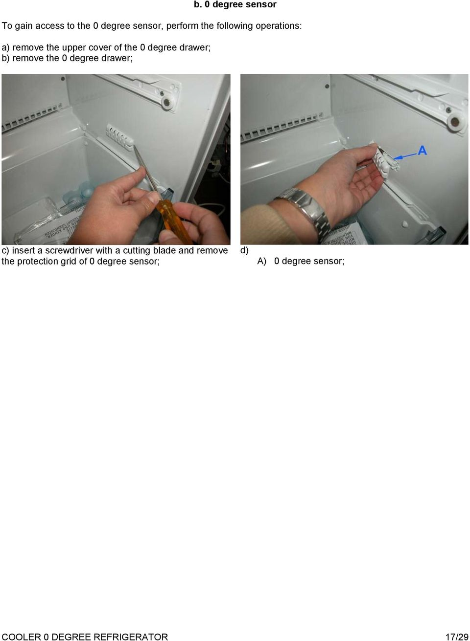 degree drawer; c) insert a screwdriver with a cutting blade and remove the