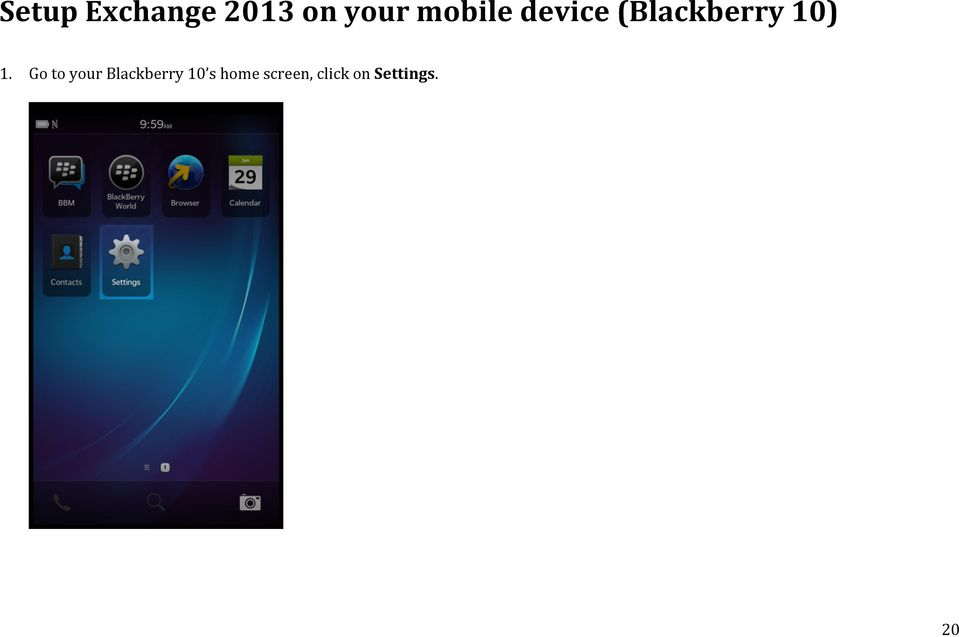 1. Go to your Blackberry 10 s