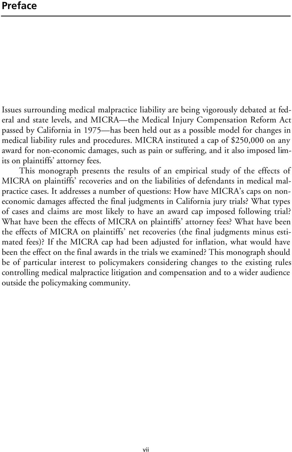 MICRA instituted a cap of $250,000 on any award for non-economic damages, such as pain or suffering, and it also imposed limits on plaintiffs attorney fees.