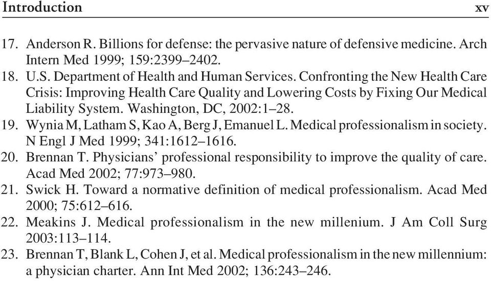 Wynia M, Latham S, Kao A, Berg J, Emanuel L. Medical professionalism in society. N Engl J Med 1999; 341:1612 1616. 20. Brennan T. Physicians professional responsibility to improve the quality of care.