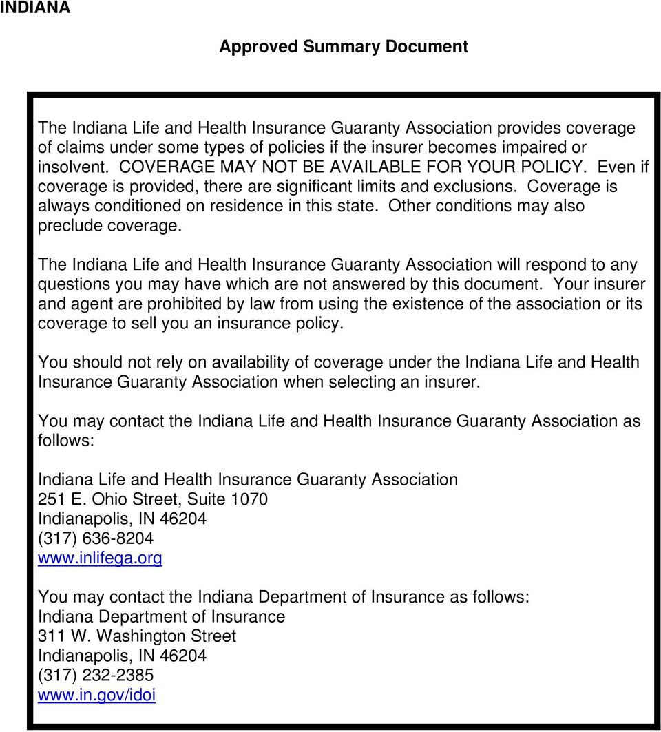 Other conditions may also preclude coverage. The Indiana Life and Health Insurance Guaranty Association will respond to any questions you may have which are not answered by this document.