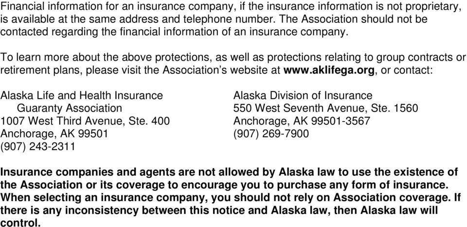 To learn more about the above protections, as well as protections relating to group contracts or retirement plans, please visit the Association s website at www.aklifega.