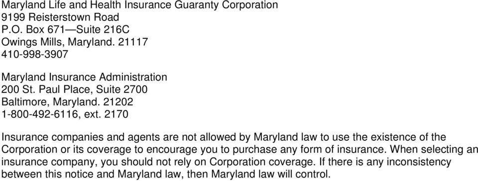 2170 Insurance companies and agents are not allowed by Maryland law to use the existence of the Corporation or its coverage to encourage you to purchase