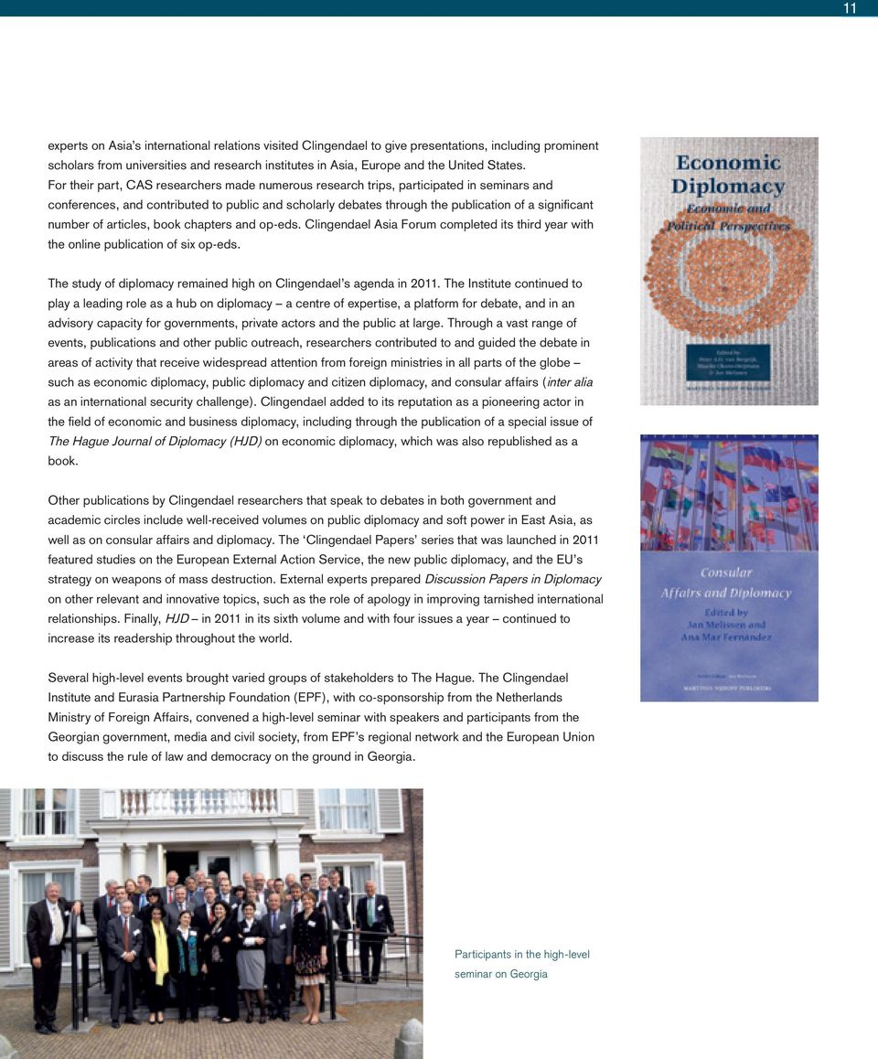 of articles, book chapters and op-eds. Clingendael Asia Forum completed its third year with the online publication of six op-eds. The study of diplomacy remained high on Clingendael s agenda in 2011.