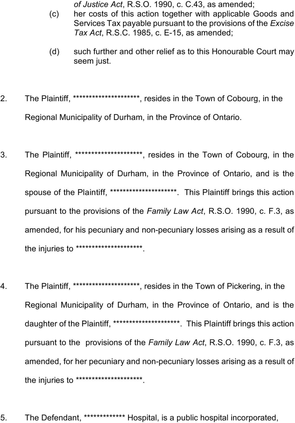 The Plaintiff, *********************, resides in the Town of Cobourg, in the Regional Municipality of Durham, in the Province of Ontario. 3.