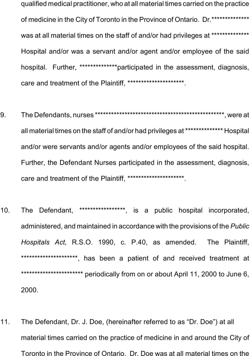 Further, **************participated in the assessment, diagnosis, care and treatment of the Plaintiff, *********************. 9.