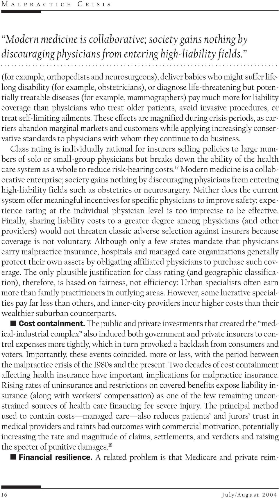 example, mammographers) pay much more for liability coverage than physicians who treat older patients, avoid invasive procedures, or treat self-limiting ailments.