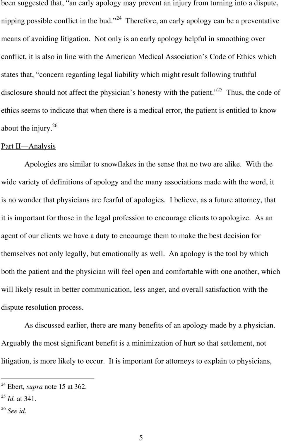 Not only is an early apology helpful in smoothing over conflict, it is also in line with the American Medical Association s Code of Ethics which states that, concern regarding legal liability which