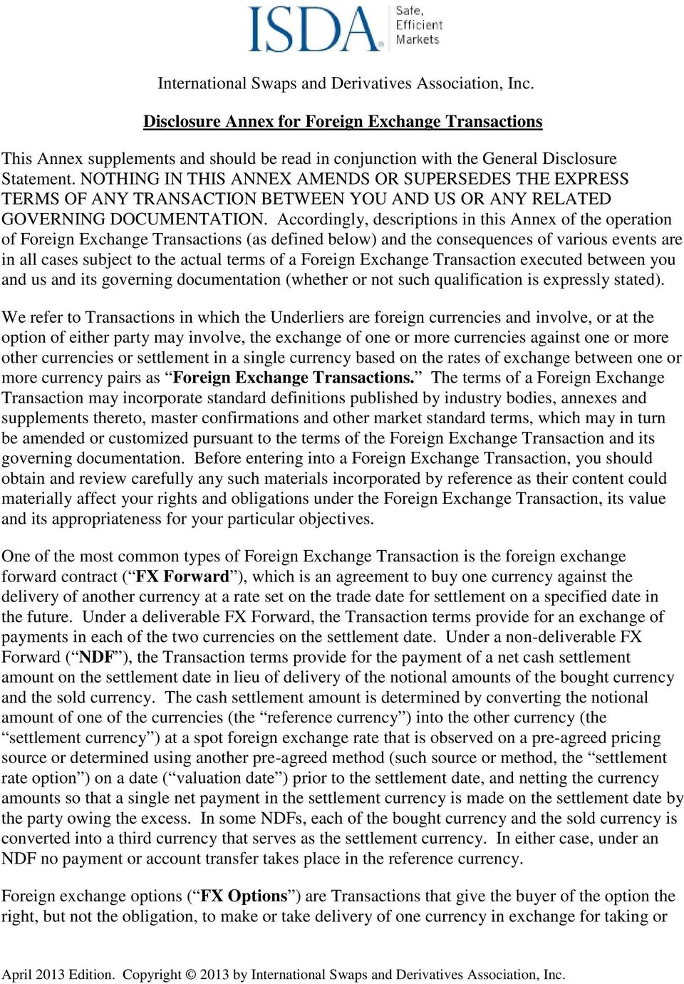 Accordingly, descriptions in this Annex of the operation of Foreign Exchange Transactions (as defined below) and the consequences of various events are in all cases subject to the actual terms of a