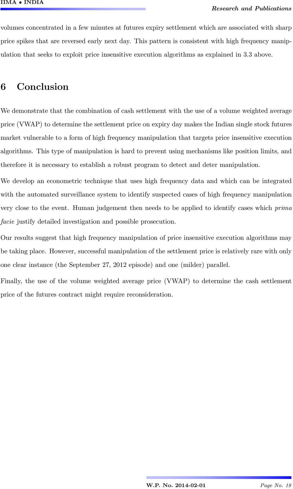 6 Conclusion We demonstrate that the combination of cash settlement with the use of a volume weighted average price (VWAP) to determine the settlement price on expiry day makes the Indian single