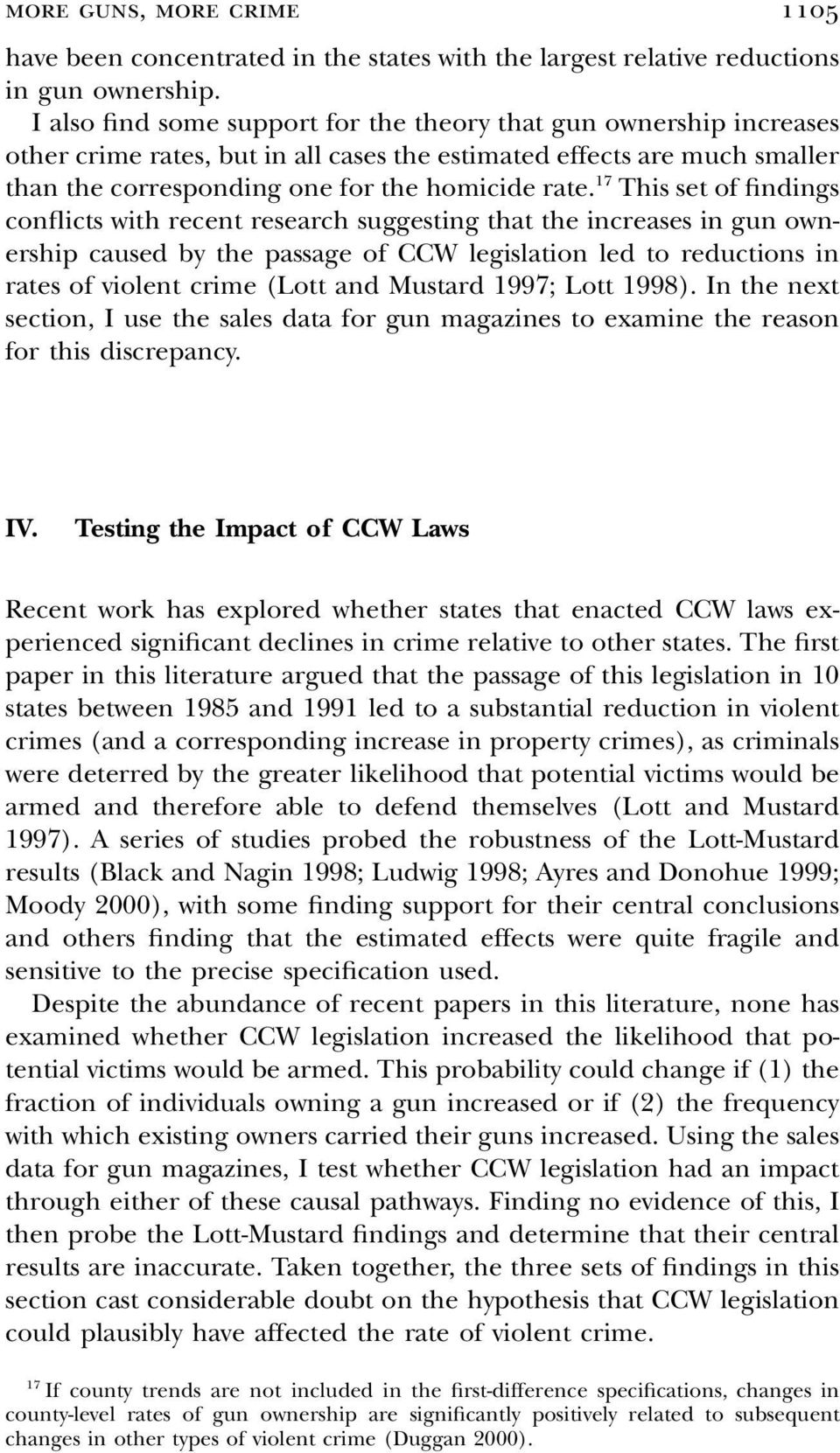 17 This set of findings conflicts with recent research suggesting that the increases in gun ownership caused by the passage of CCW legislation led to reductions in rates of violent crime (Lott and