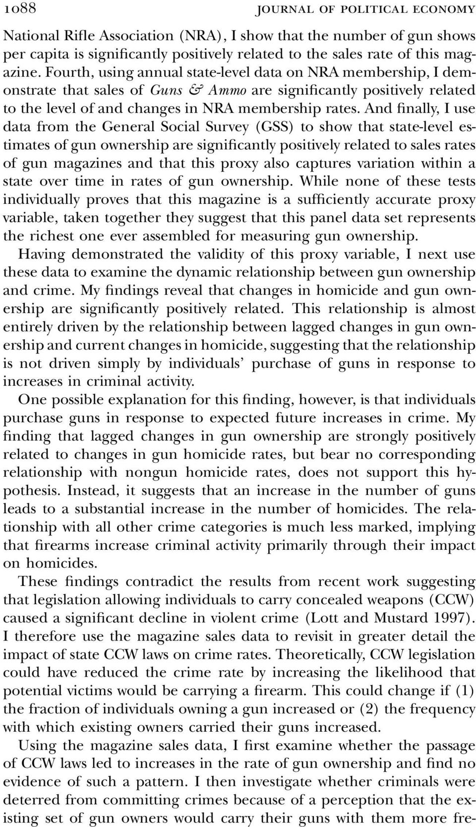 And finally, I use data from the General Social Survey (GSS) to show that state-level estimates of gun ownership are significantly positively related to sales rates of gun magazines and that this