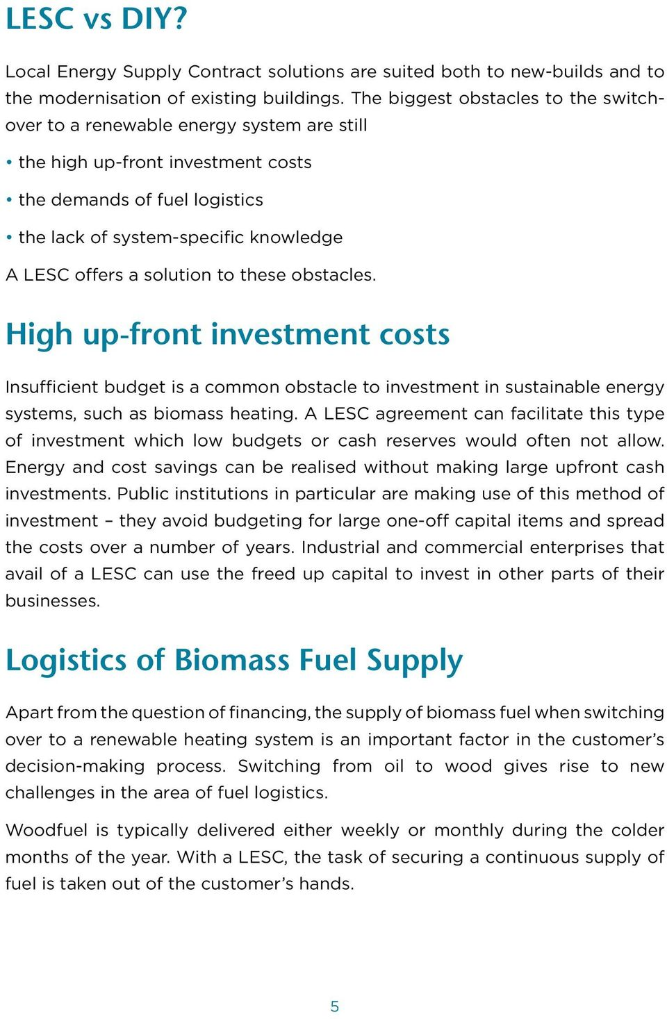 solution to these obstacles. High up-front investment costs Insufficient budget is a common obstacle to investment in sustainable energy systems, such as biomass heating.