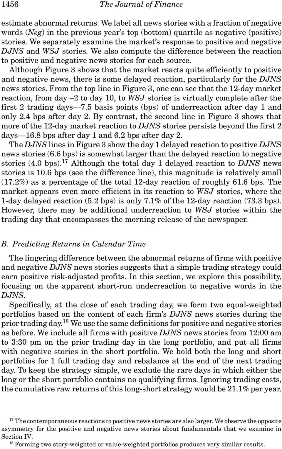 Although Figure 3 shows that the market reacts quite efficiently to positive and negative news, there is some delayed reaction, particularly for the DJNS news stories.
