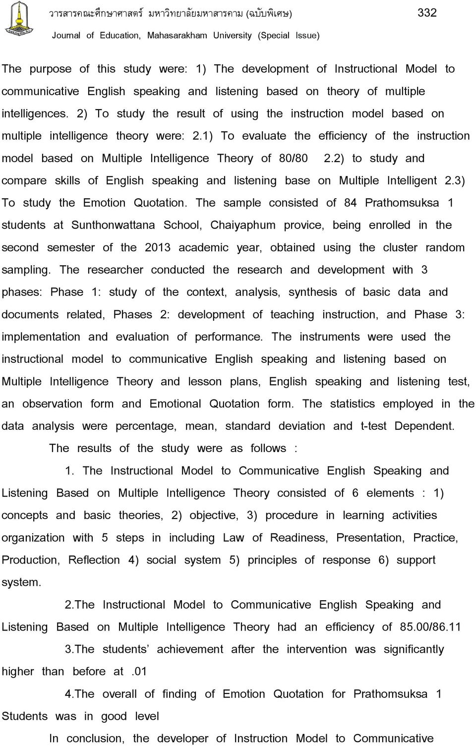 1) To evaluate the efficiency of the instruction model based on Multiple Intelligence Theory of 80/80 2.2) to study and compare skills of English speaking and listening base on Multiple Intelligent 2.