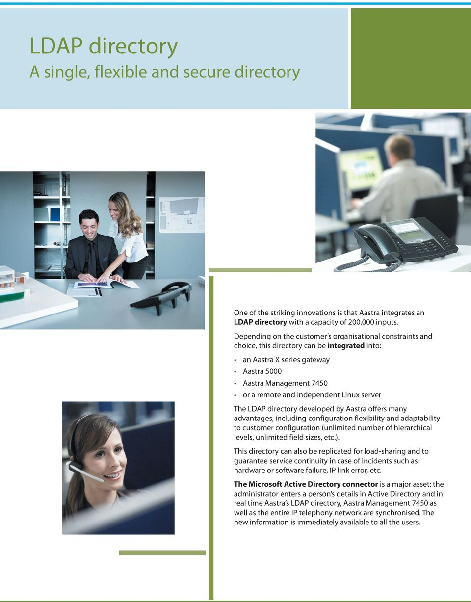 Linux server The LDAP directory developed by Aastra offers many advantages, including configuration flexibility and adaptability to customer configuration (unlimited number of hierarchical levels,