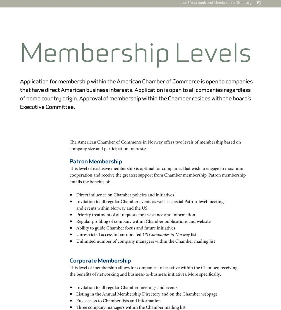 The American Chamber of Commerce in Norway offers two levels of membership based on company size and participation interests: Patron Membership This level of exclusive membership is optimal for
