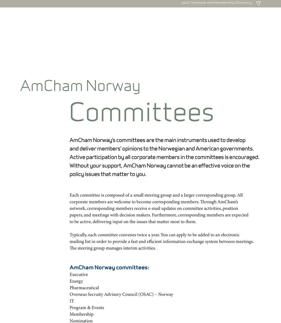 Each committee is composed of a small steering group and a larger corresponding group. All corporate members are welcome to become corresponding members.