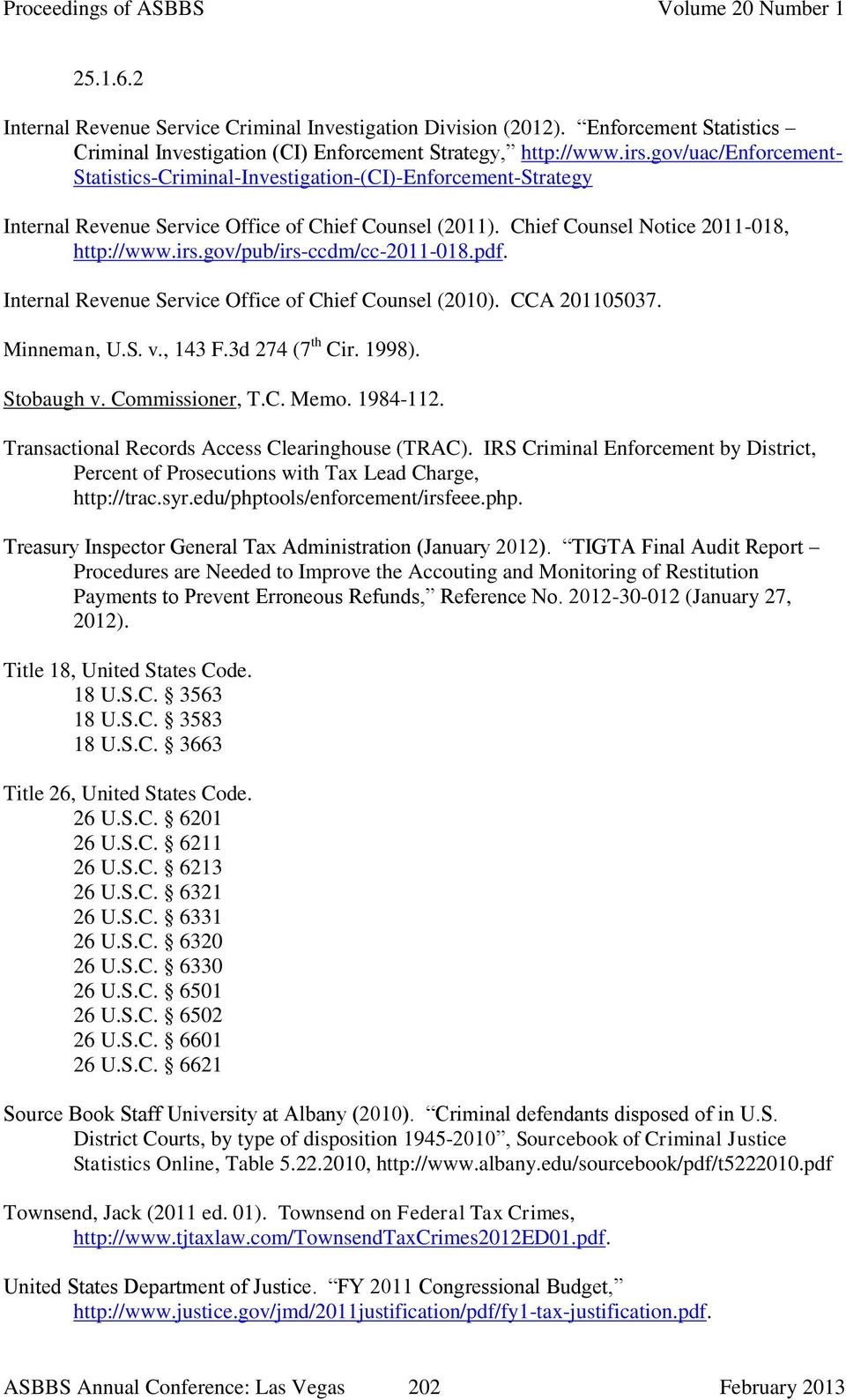 gov/pub/irs-ccdm/cc-2011-018.pdf. Internal Revenue Service Office of Chief Counsel (2010). CCA 201105037. Minneman, U.S. v., 143 F.3d 274 (7 th Cir. 1998). Stobaugh v. Commissioner, T.C. Memo.