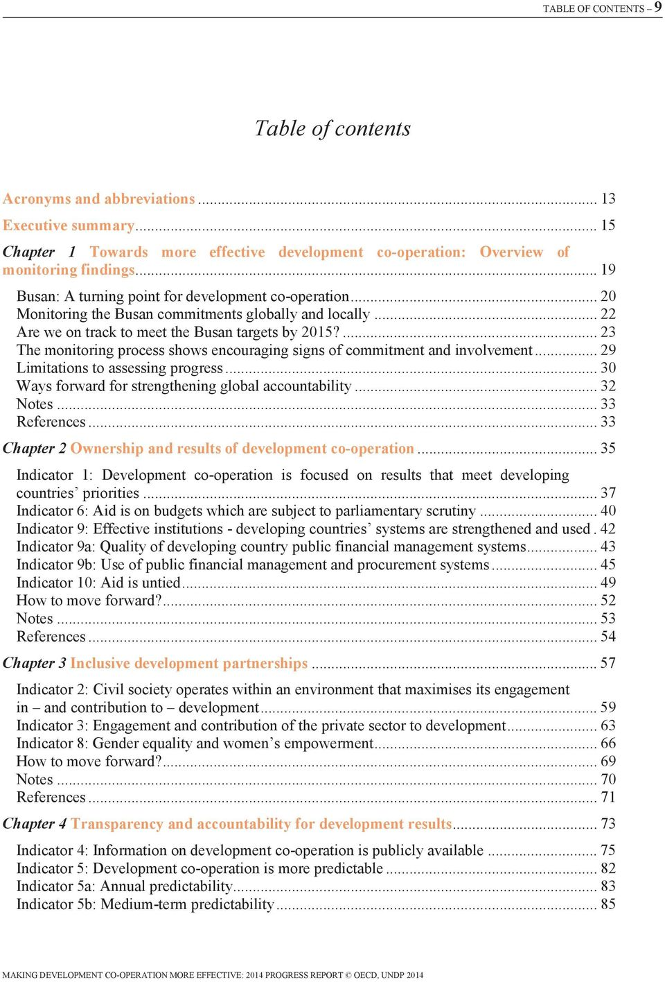 ... 23 The monitoring process shows encouraging signs of commitment and involvement... 29 Limitations to assessing progress... 30 Ways forward for strengthening global accountability... 32 Notes.