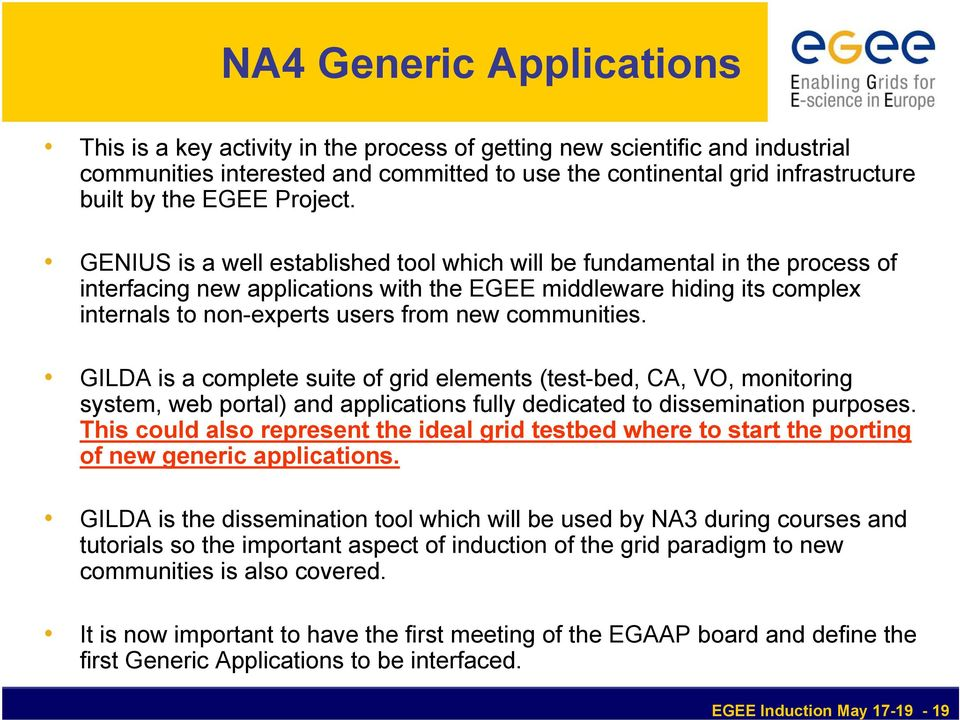 GENIUS is a well established tool which will be fundamental in the process of interfacing new applications with the EGEE middleware hiding its complex internals to non-experts users from new