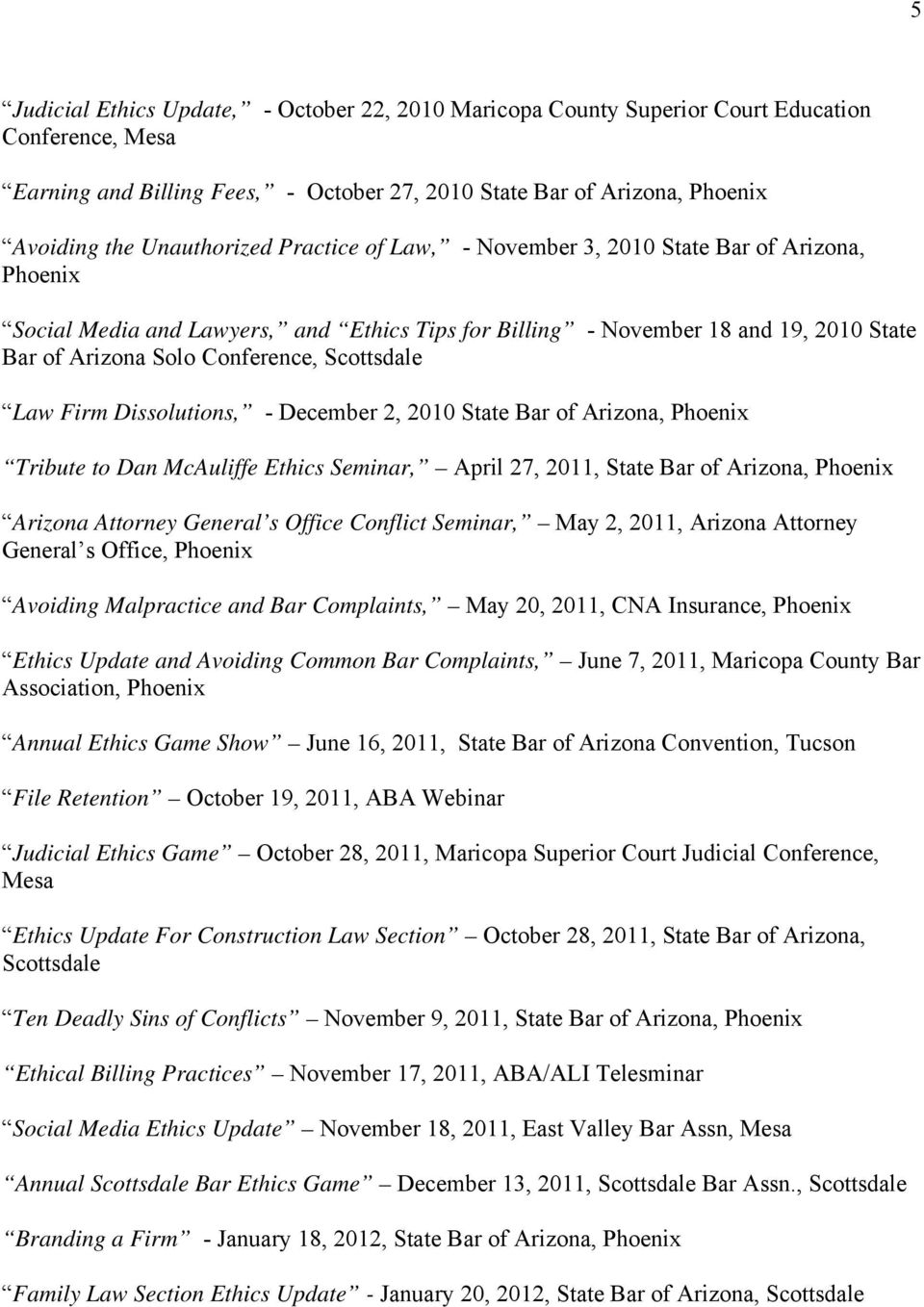 Scottsdale Law Firm Dissolutions, - December 2, 2010 State Bar of Arizona, Phoenix Tribute to Dan McAuliffe Ethics Seminar, April 27, 2011, State Bar of Arizona, Phoenix Arizona Attorney General s