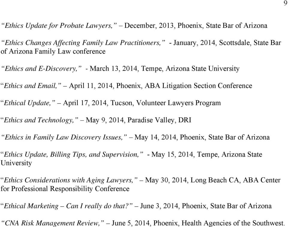 Tucson, Volunteer Lawyers Program Ethics and Technology, May 9, 2014, Paradise Valley, DRI Ethics in Family Law Discovery Issues, May 14, 2014, Phoenix, State Bar of Arizona Ethics Update, Billing