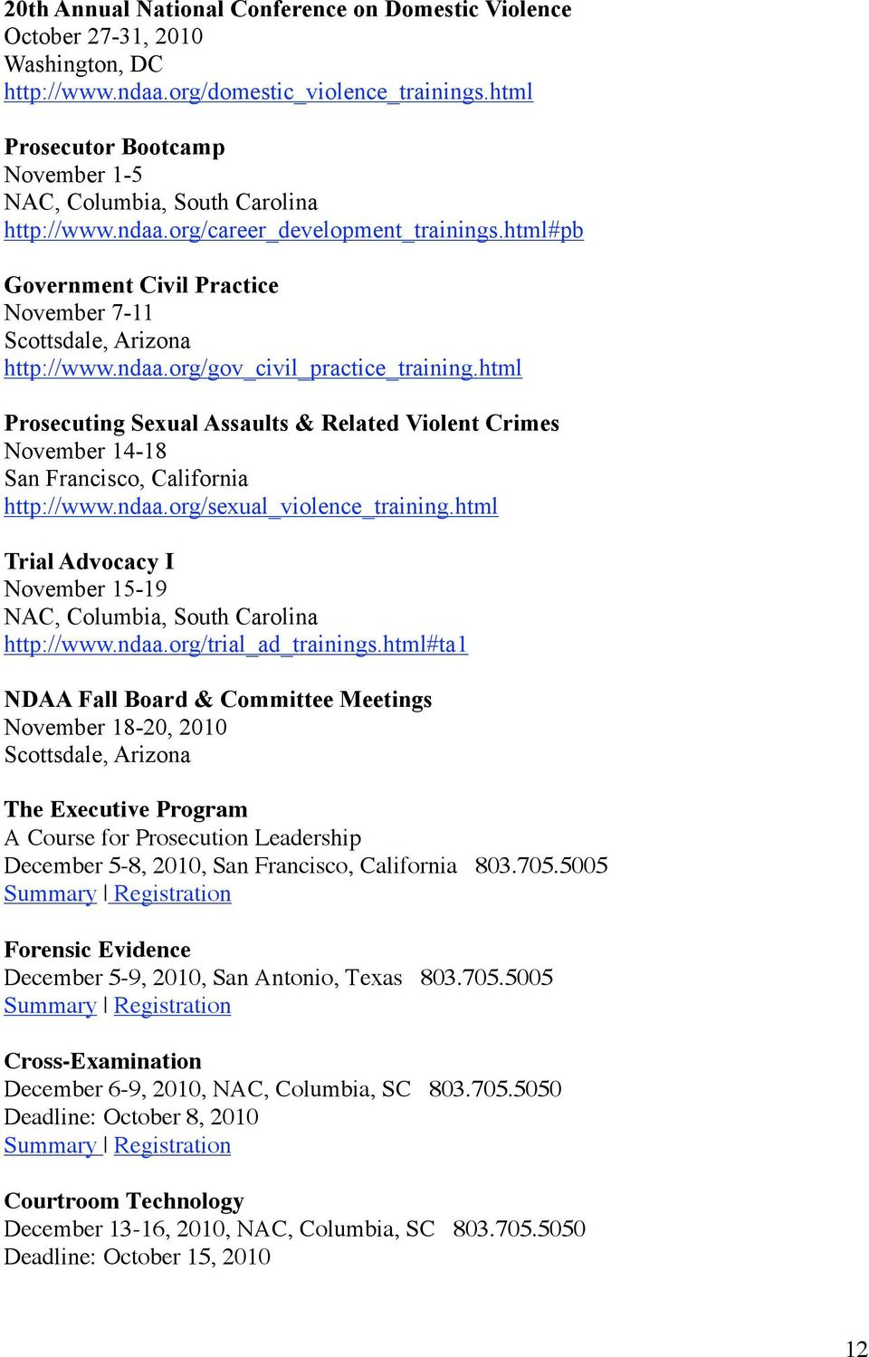 ndaa.org/gov_civil_practice_training.html Prosecuting Sexual Assaults & Related Violent Crimes November 14-18 San Francisco, California http://www.ndaa.org/sexual_violence_training.