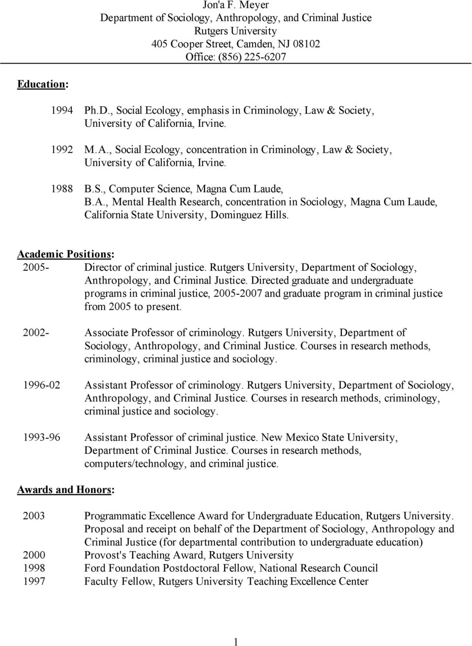 Academic Positions: 2005- Director of criminal justice. Rutgers University, Department of Sociology, Anthropology, and Criminal Justice.