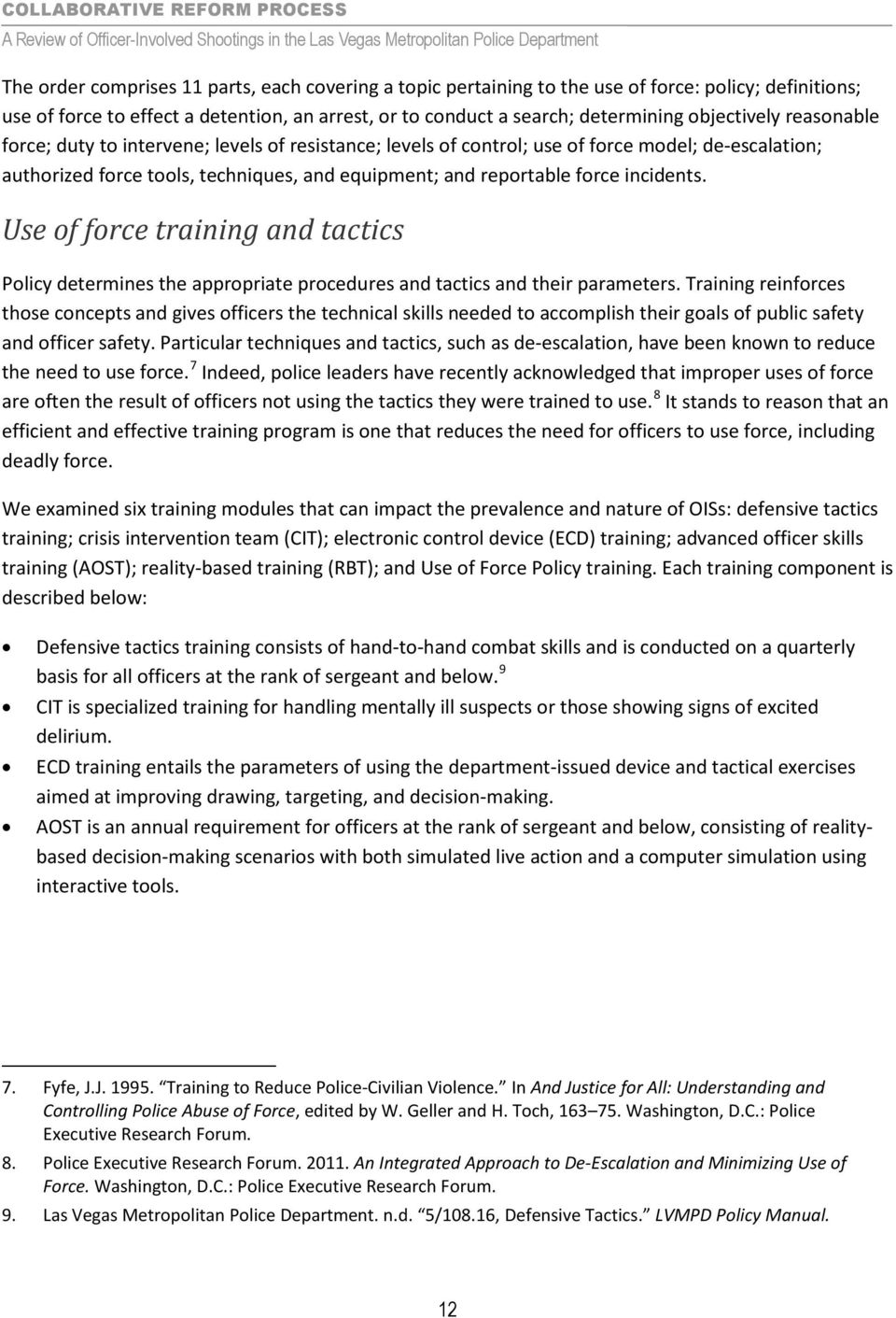 Use of force training and tactics Policy determines the appropriate procedures and tactics and their parameters.