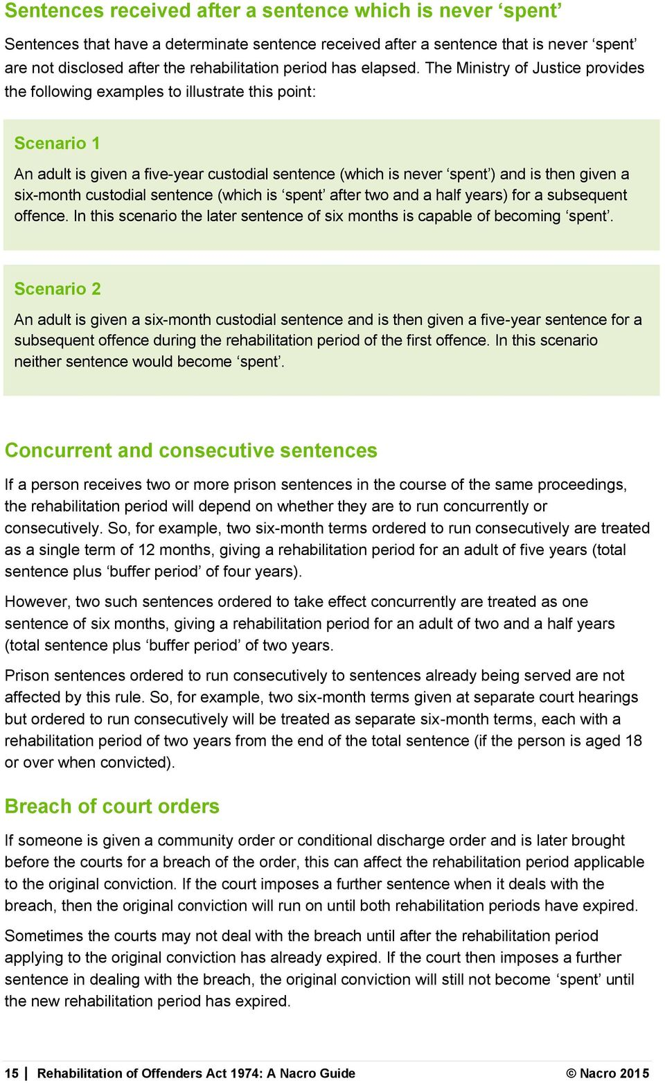 The Ministry of Justice provides the following examples to illustrate this point: Scenario 1 An adult is given a five-year custodial sentence (which is never spent ) and is then given a six-month