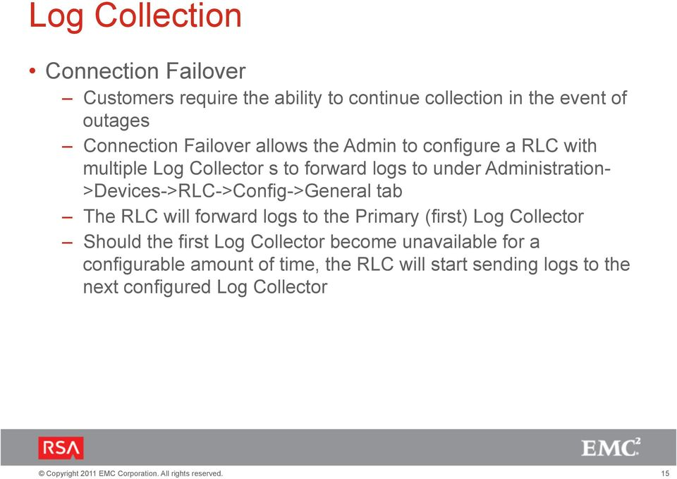 >Devices->RLC->Config->General tab The RLC will forward logs to the Primary (first) Log Collector Should the first Log