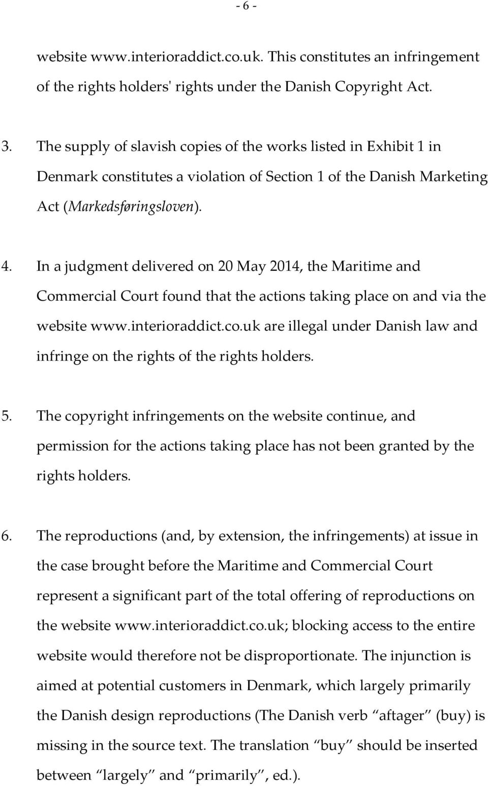 In a judgment delivered on 20 May 2014, the Maritime and Commercial Court found that the actions taking place on and via the website www.interioraddict.co.