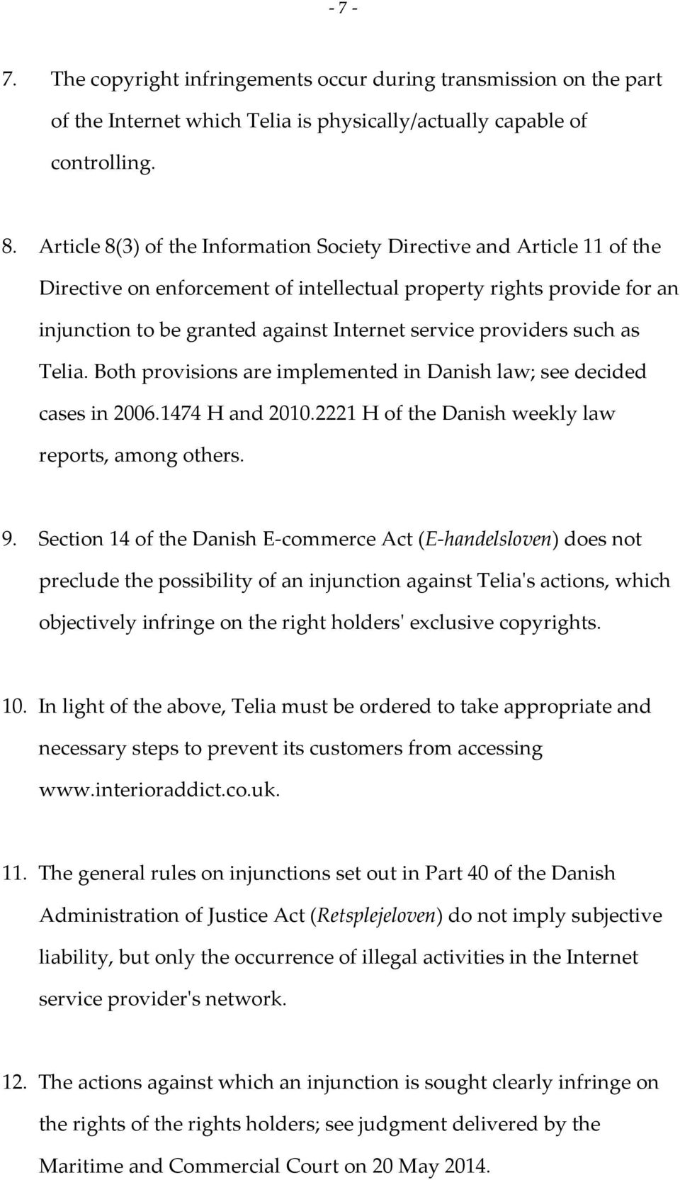 providers such as Telia. Both provisions are implemented in Danish law; see decided cases in 2006.1474 H and 2010.2221 H of the Danish weekly law reports, among others. 9.