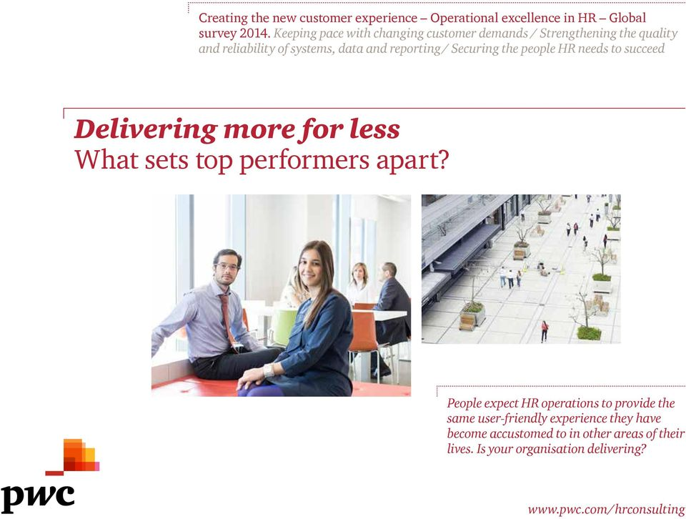 Securing the people HR needs to succeed Delivering more for less What sets top performers apart?