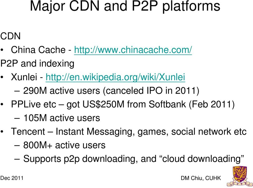 org/wiki/xunlei 290M active users (canceled IPO in 2011) PPLive etc got US$250M from