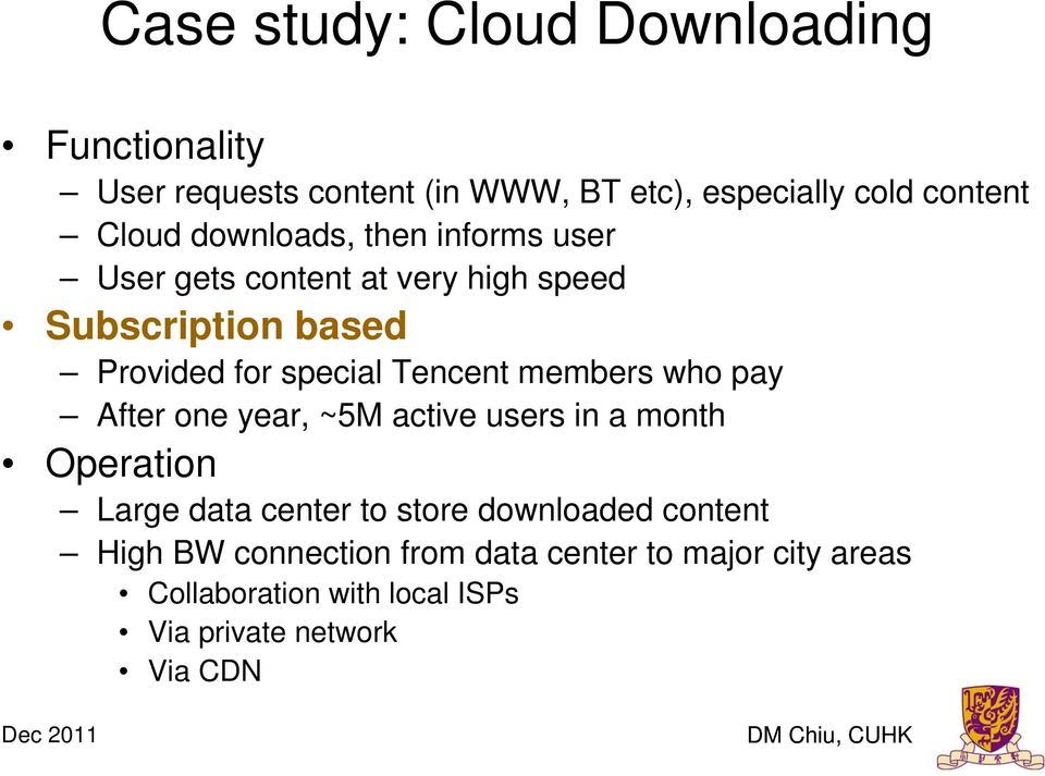 members who pay After one year, ~5M active users in a month Operation Large data center to store downloaded