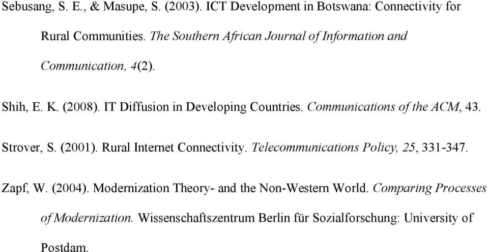 Communications of the ACM, 43. Strover, S. (2001). Rural Internet Connectivity. Telecommunications Policy, 25, 331-347. Zapf, W.