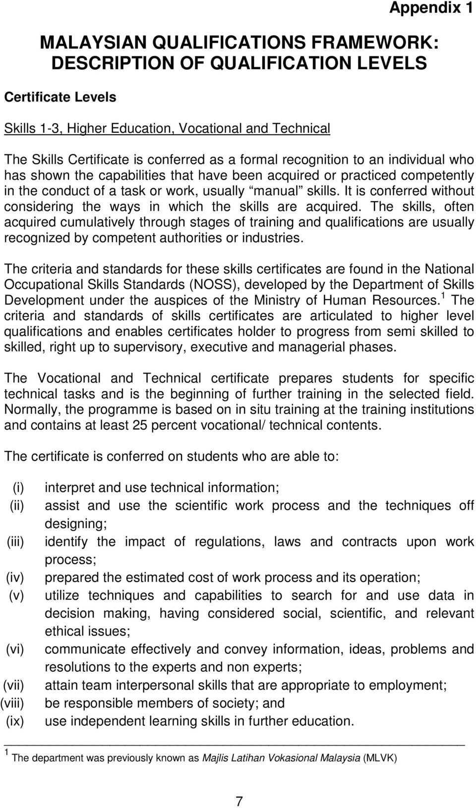 It is conferred without considering the ways in which the skills are acquired.