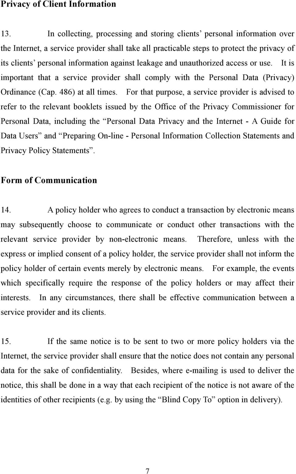 against leakage and unauthorized access or use. It is important that a service provider shall comply with the Personal Data (Privacy) Ordinance (Cap. 486) at all times.