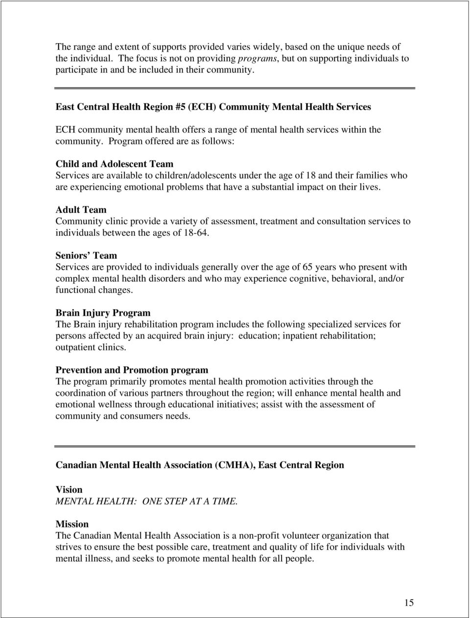 East Central Health Region #5 (ECH) Community Mental Health Services ECH community mental health offers a range of mental health services within the community.