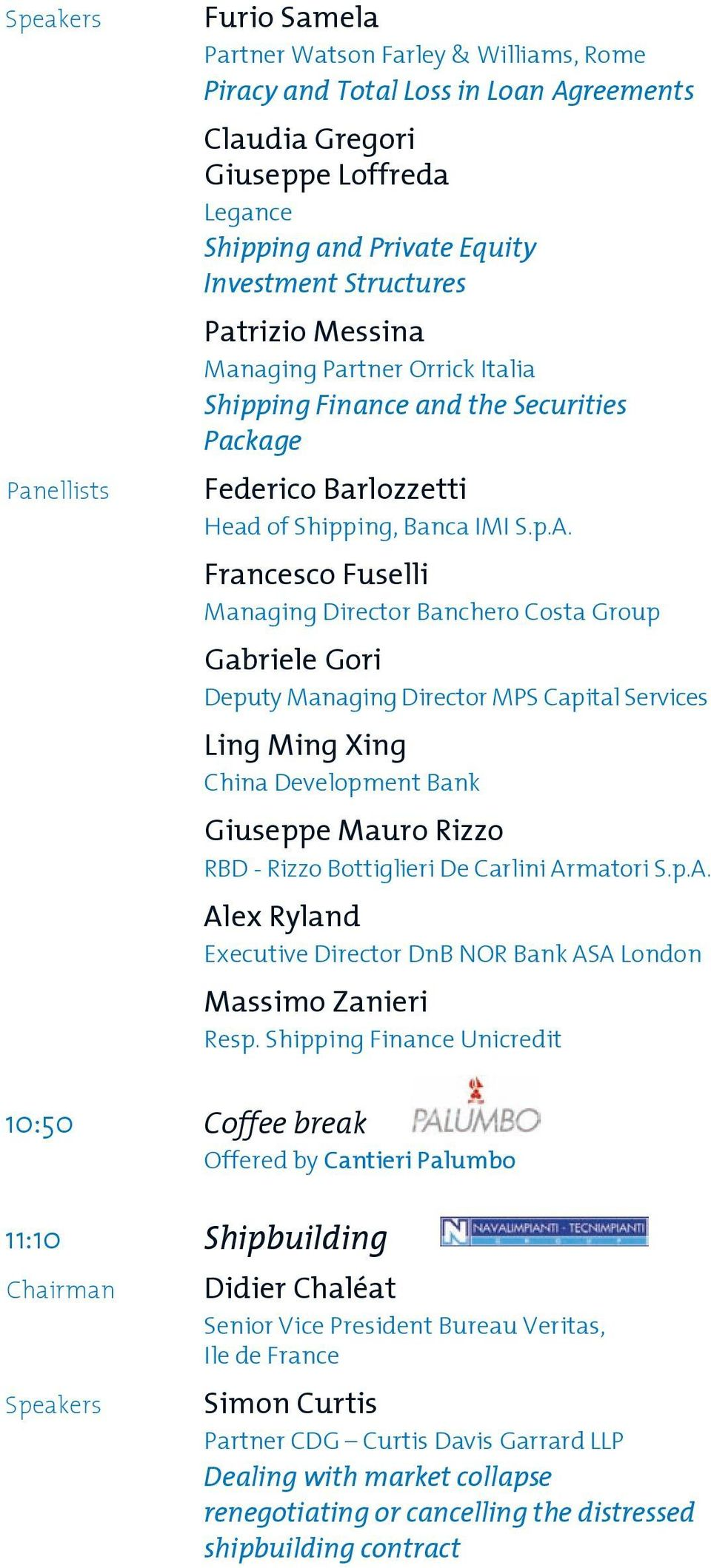 Francesco Fuselli Managing Director Banchero Costa Group Gabriele Gori Deputy Managing Director MPS Capital Services Ling Ming Xing China Development Bank Giuseppe Mauro Rizzo RBD - Rizzo Bottiglieri