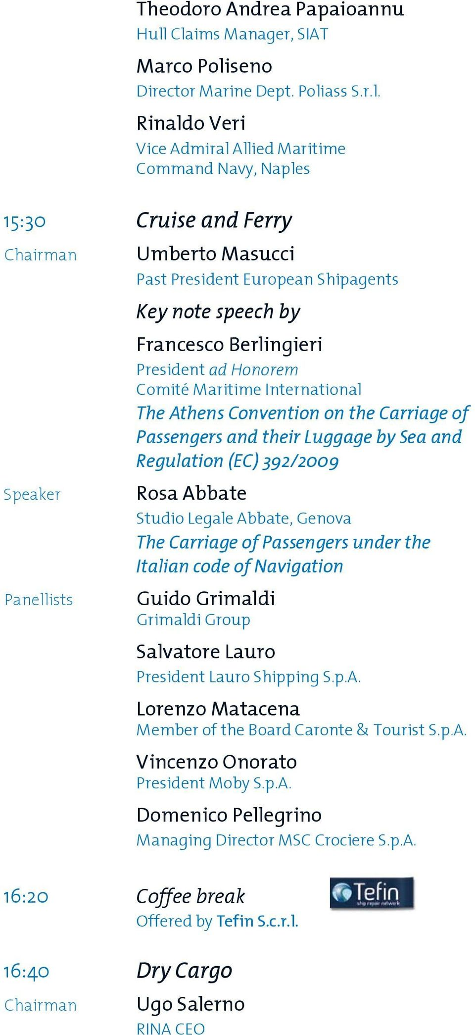 President European Shipagents Key note speech by Francesco Berlingieri President ad Honorem Comité Maritime International The Athens Convention on the Carriage of Passengers and their Luggage by Sea