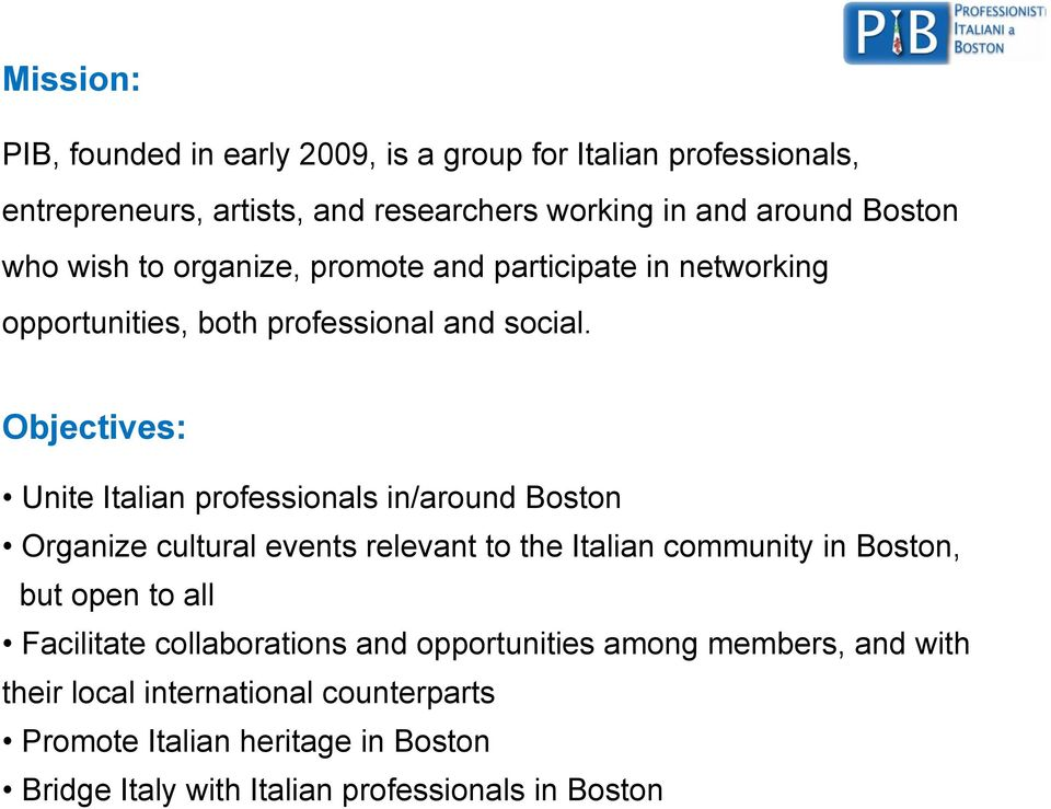 Objectives: Unite Italian professionals in/around Boston Organize cultural events relevant to the Italian community in Boston, but open to all