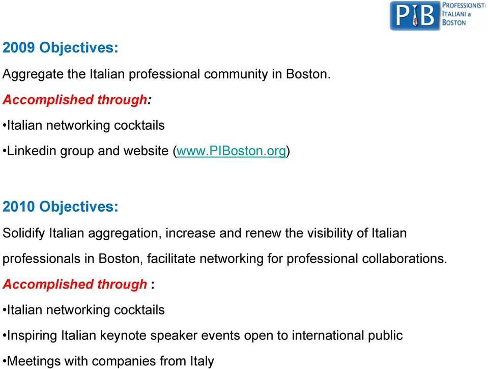 org) 2010 Objectives: Solidify Italian aggregation, increase and renew the visibility of Italian professionals in Boston,