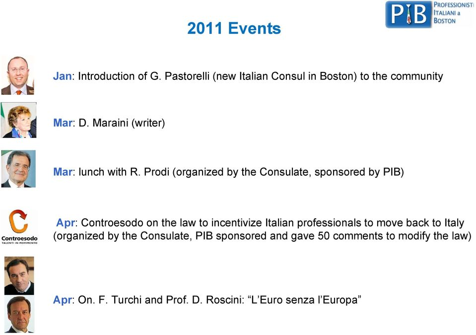 Prodi (organized by the Consulate, sponsored by PIB) Apr: Controesodo on the law to incentivize Italian
