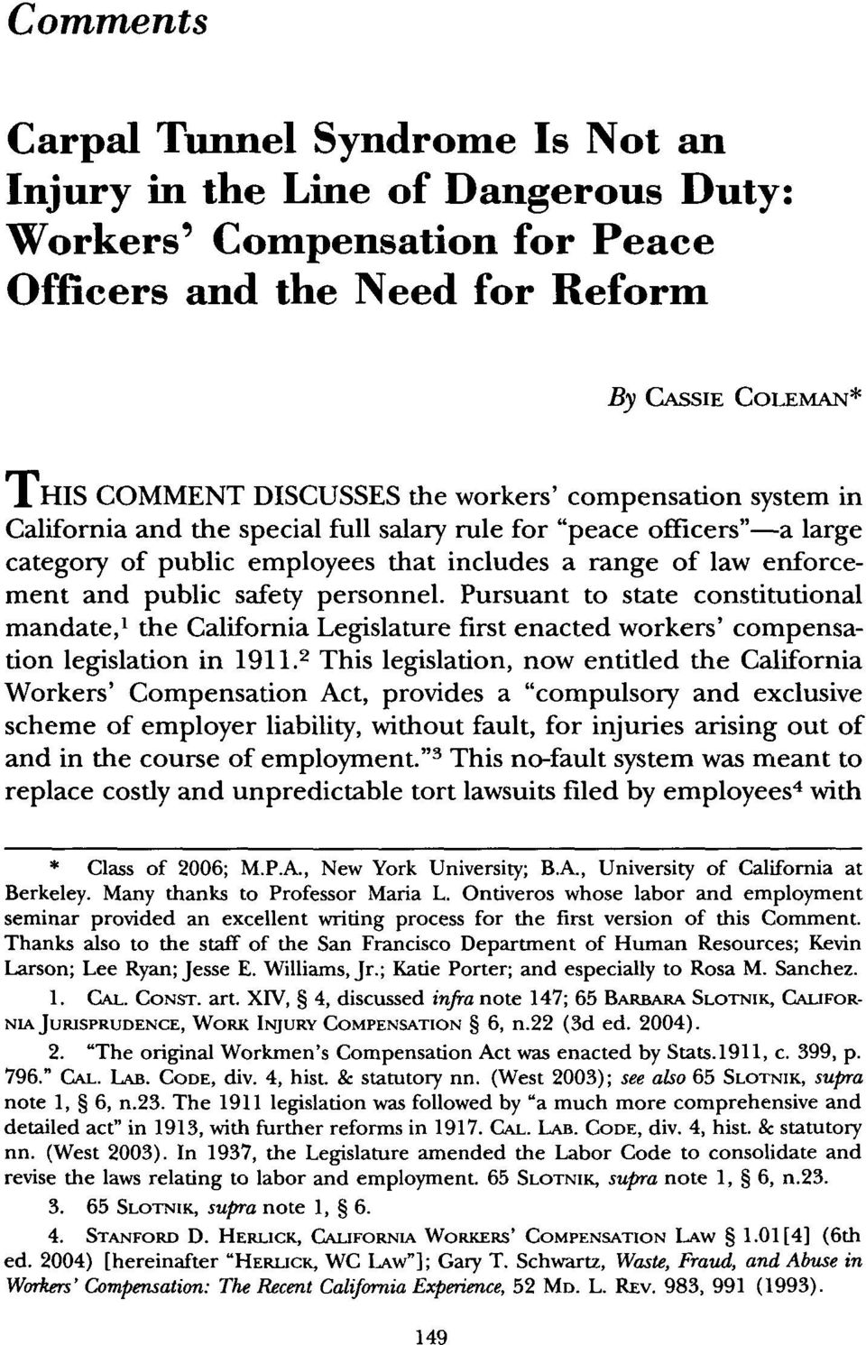 Pursuant to state constitutional mandate,' the California Legislature first enacted workers' compensation legislation in 1911.